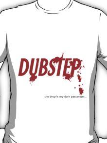 """Dark Passenger Dubstep """"drop""""  T-Shirt"""