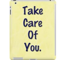 Take care of you. quote- iphone case iPad Case/Skin