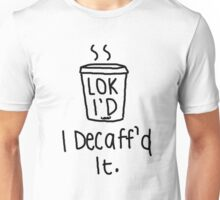 "Loki'D - ""I Decaff'd It"" Unisex T-Shirt"