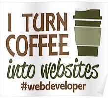 I TURN COFFEE INTO WEBSITES #WEBDEVELOPER Poster