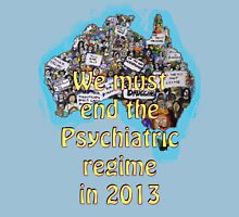 We must end the psychiatric regime in 2013 Unisex T-Shirt