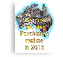 We must end the psychiatric regime in 2013 Canvas Print