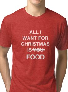 All I want for christmas is food Tri-blend T-Shirt