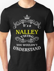 NALLEY It's  thing  you wouldn't understand !! - T Shirt, Hoodie, Hoodies, Year, Birthday T-Shirt