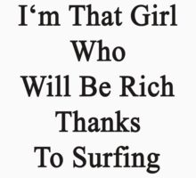 I'm That Girl Who Will Be Rich Thanks To Surfing by supernova23