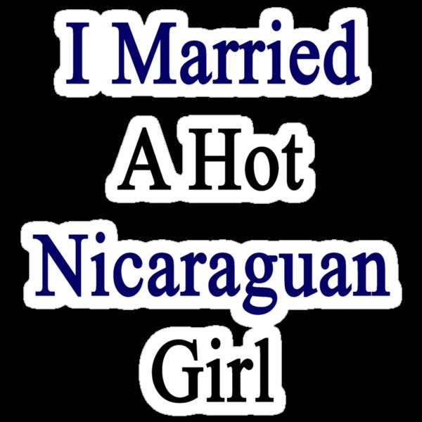 I Married A Hot Nicaraguan Girl by supernova23