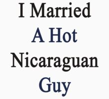 I Married A Hot Nicaraguan Guy by supernova23