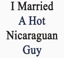 I Married A Hot Nicaraguan Guy by supernova23