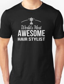 World's Most Awesome Hair Stylist - Tshirts & Accessories T-Shirt