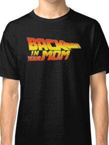 Back in your Mom Classic T-Shirt