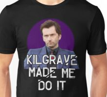 Kilgrave made me do it Jessica Jones David Tennant Unisex T-Shirt