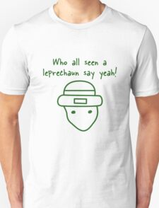 Who all seen the leprechaun - St. Patrick's Day T-Shirt