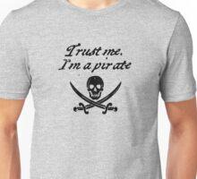 Trust me I'm a pirate Unisex T-Shirt