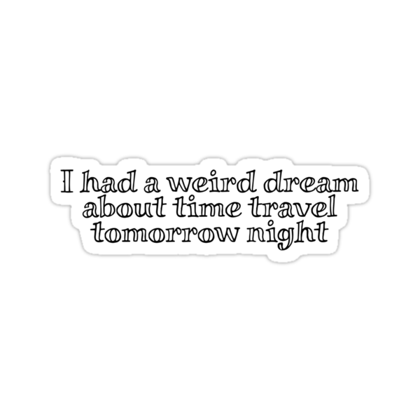 i had a weird dream about time travel tomorrow night by digerati