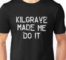 Kilgrave made me do it text Jessica Jones  Unisex T-Shirt