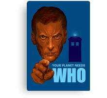 Your planet needs who Canvas Print