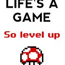 Life's A Game, So Level Up by Teja Mae