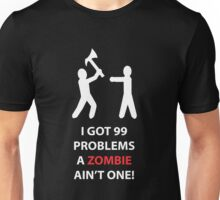99 problems, a zombie ain't one Unisex T-Shirt