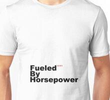 Fueled By Horsepower Unisex T-Shirt