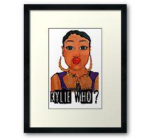 Kylie Who? Framed Print