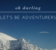 oh darling let's be adventurers Sticker