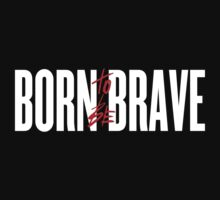 Born To Be Brave by Greg21