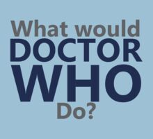 What Would Doctor Who Do? by TheMoultonator
