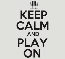 Keep Calm and Play On Piano by shakeoutfitters