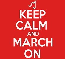 Keep Calm and March On Unisex T-Shirt