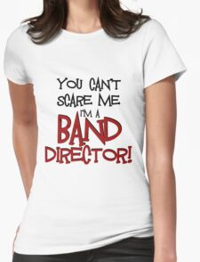 You Can't Scare Me, Band Director Womens Fitted T-Shirt