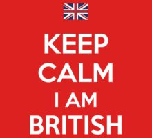 Keep Calm I'M BRITISH by aizo