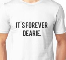 It's Forever Dearie Unisex T-Shirt