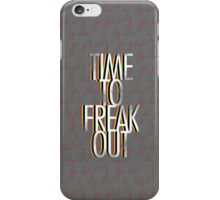 Time to Freak Out iPhone Case/Skin