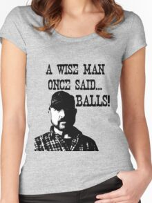 Bobby - A wise man once said... BALLS! Women's Fitted Scoop T-Shirt