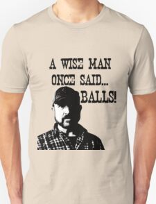 Bobby - A wise man once said... BALLS! Unisex T-Shirt