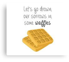 Let's Go Drown Our Sorrows In Some Waffles Canvas Print