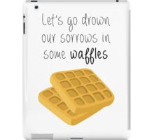 Let's Go Drown Our Sorrows In Some Waffles iPad Case/Skin
