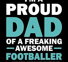 I'M A Proud Dad Of A Freaking Awesome Footballer And Yes She Bought Me This by aestheticarts