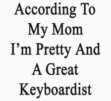 According To My Mom I'm Pretty And A Great Keyboardist by supernova23