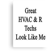 Great HVAC & R Techs Look Like Me Canvas Print