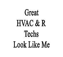 Great HVAC & R Techs Look Like Me Photographic Print