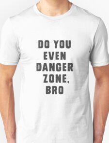 Do you even Danger Zone, Bro T-Shirt