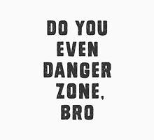 Do you even Danger Zone, Bro Unisex T-Shirt