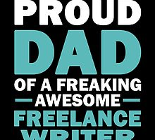 I'M A Proud Dad Of A Freaking Awesome Freelance Writer And Yes She Bought Me This by aestheticarts
