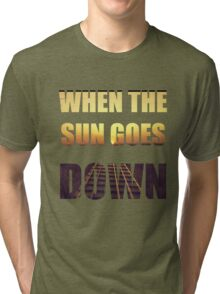 The sun goes down Tri-blend T-Shirt