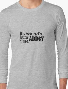 It's hound's bum Abbey time Long Sleeve T-Shirt