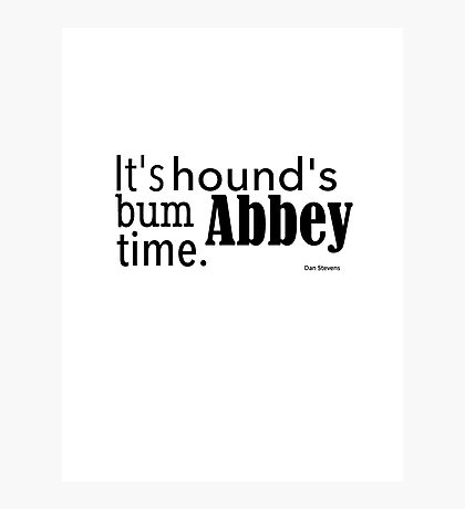 It's hound's bum Abbey time Photographic Print