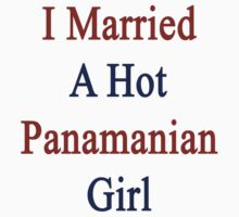 I Married A Hot Panamanian Girl by supernova23