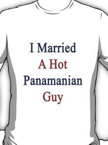 I Married A Hot Panamanian Guy T-Shirt