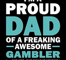 I'M A Proud Dad Of A Freaking Awesome Gambler And Yes She Bought Me This by aestheticarts